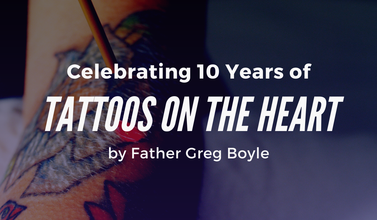 10 Years - Tattoos on the Heart by Father Greg Boyle