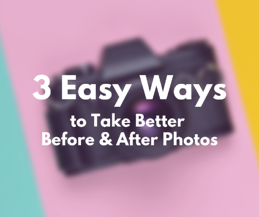 3 Easy Ways to Take Better Before and After Photos