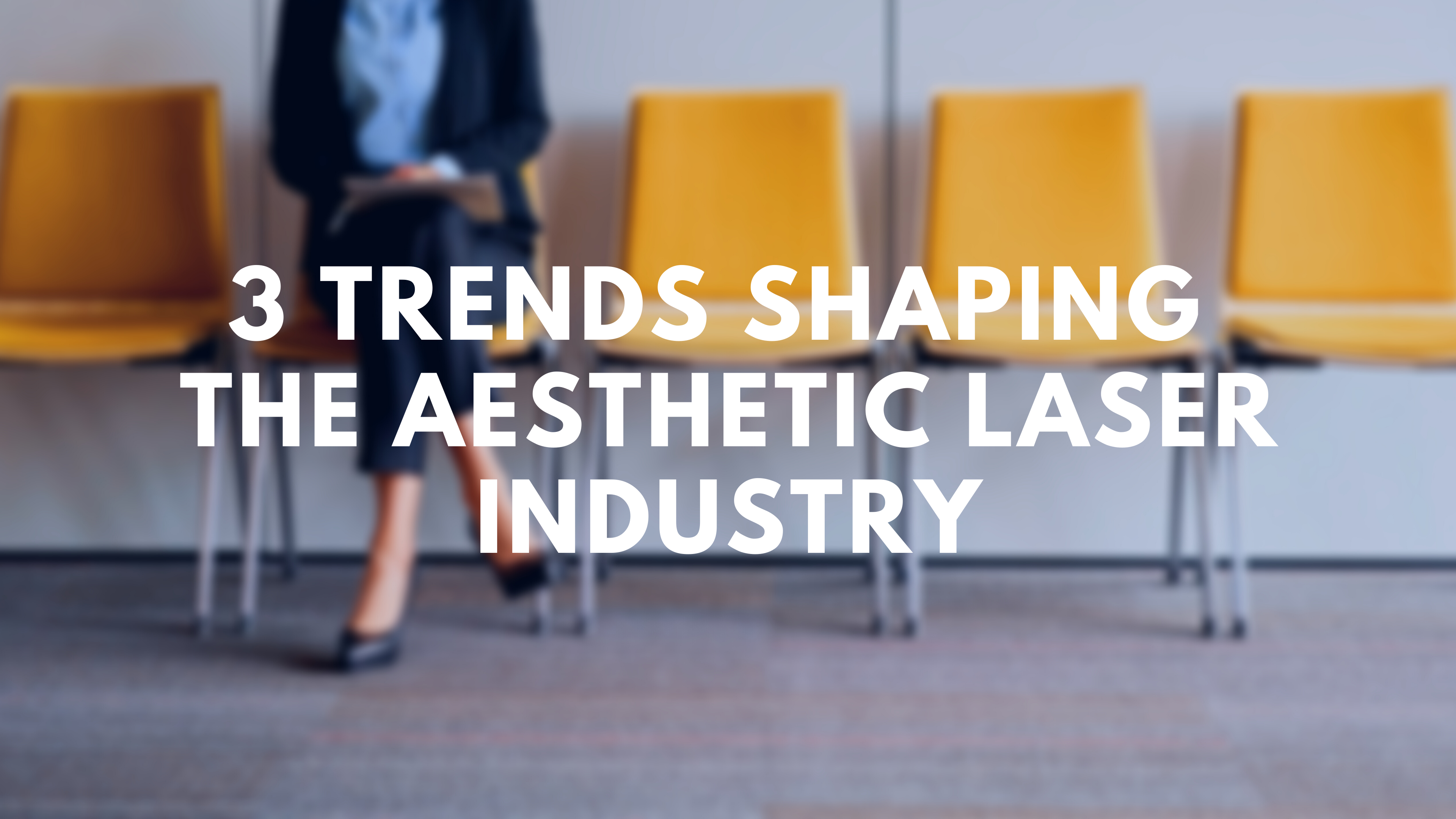 3 Trends Shaping the Aesthetic Laser Industry