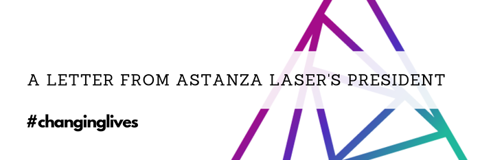 A Letter from Astanza Laser's President