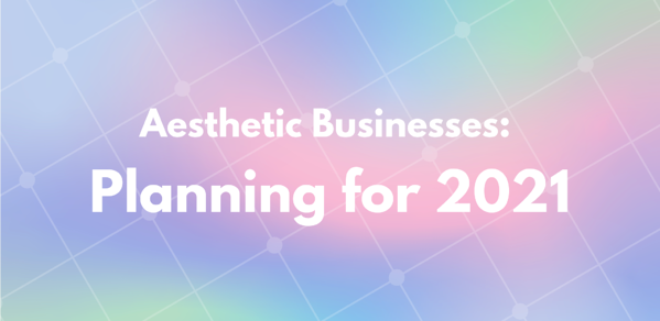 Aesthetic Business Planning for 2021