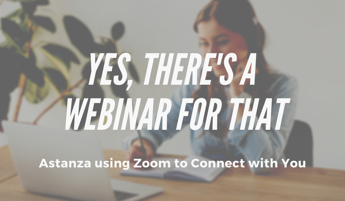 Astanza Uses Zoom to Deliver Educational Webinars on Marketing, Technology, and More!