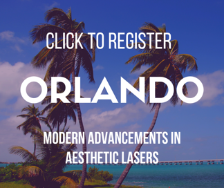 Click to Register - Orlando - Modern Advancements in Aesthetic Lasers