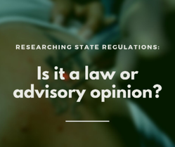 Research State Regulations_ Laws vs. advisory opinions