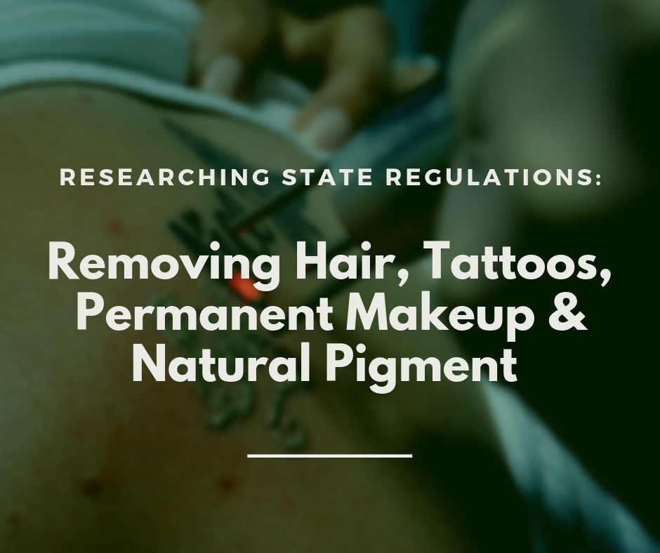 Research State Regulations_ Removing Hair, Tattoos, Permanent Makeup, and Natural Pigment
