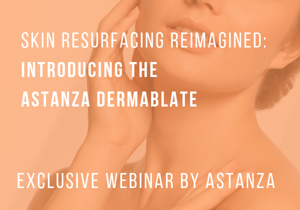 Webinar - Skin Resurfacing Reimagined, Exploring the Astanza DermaBlate