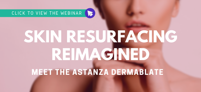 View the Webinar -Skin Resurfacing ReImagined, Introducing the Astanza DermaBlate!